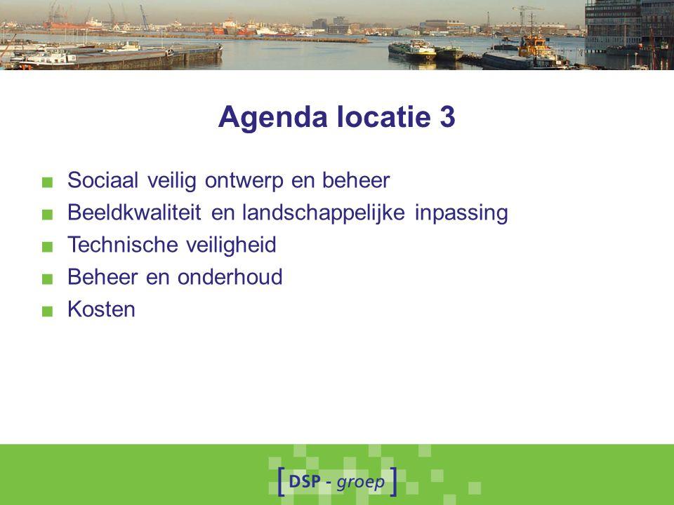 Agenda locatie 3 ■ Sociaal veilig ontwerp en beheer ■ Beeldkwaliteit en landschappelijke inpassing ■ Technische veiligheid ■ Beheer en onderhoud ■ Kosten