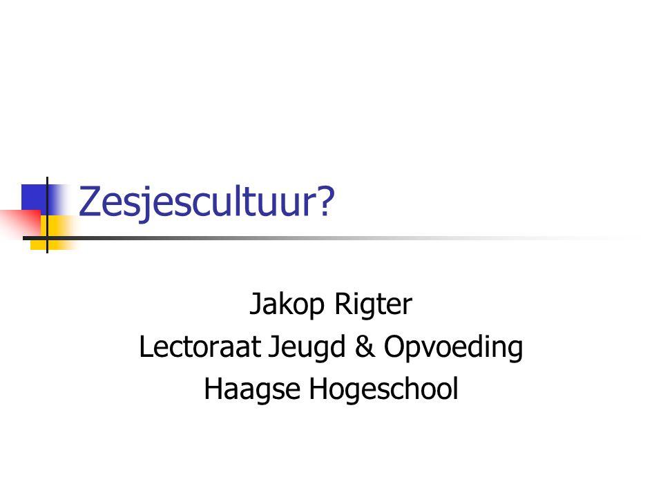 Zesjescultuur? Jakop Rigter Lectoraat Jeugd & Opvoeding Haagse Hogeschool