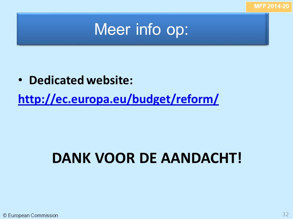 MFF 2014-20 © European Commission 32 Dedicated website: http://ec.europa.eu/budget/reform/ DANK VOOR DE AANDACHT.
