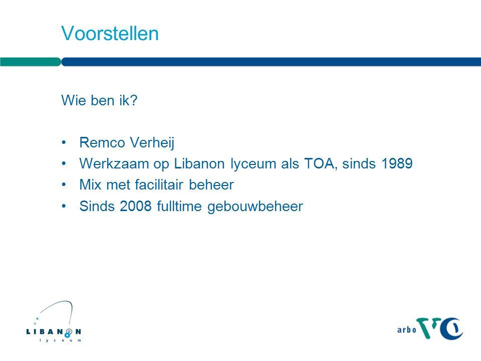 Voorstellen Wie ben ik? Remco Verheij Werkzaam op Libanon lyceum als TOA, sinds 1989 Mix met facilitair beheer Sinds 2008 fulltime gebouwbeheer