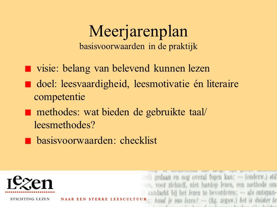 Meerjarenplan basisvoorwaarden in de praktijk visie: belang van belevend kunnen lezen doel: leesvaardigheid, leesmotivatie én literaire competentie methodes: wat bieden de gebruikte taal/ leesmethodes.