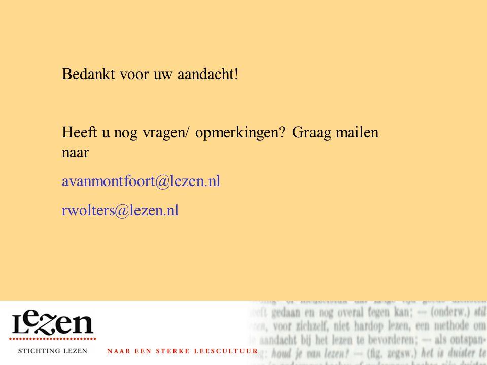 Bedankt voor uw aandacht! Heeft u nog vragen/ opmerkingen? Graag mailen naar avanmontfoort@lezen.nl rwolters@lezen.nl