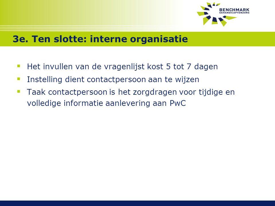 3e. Ten slotte: interne organisatie  Het invullen van de vragenlijst kost 5 tot 7 dagen  Instelling dient contactpersoon aan te wijzen  Taak contac