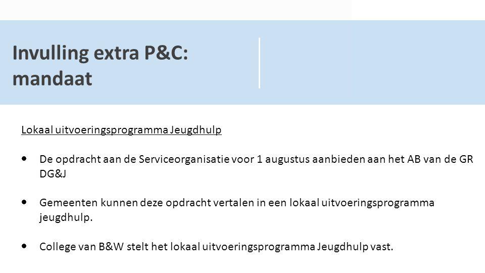 Invulling extra P&C: mandaat Lokaal uitvoeringsprogramma Jeugdhulp  De opdracht aan de Serviceorganisatie voor 1 augustus aanbieden aan het AB van de