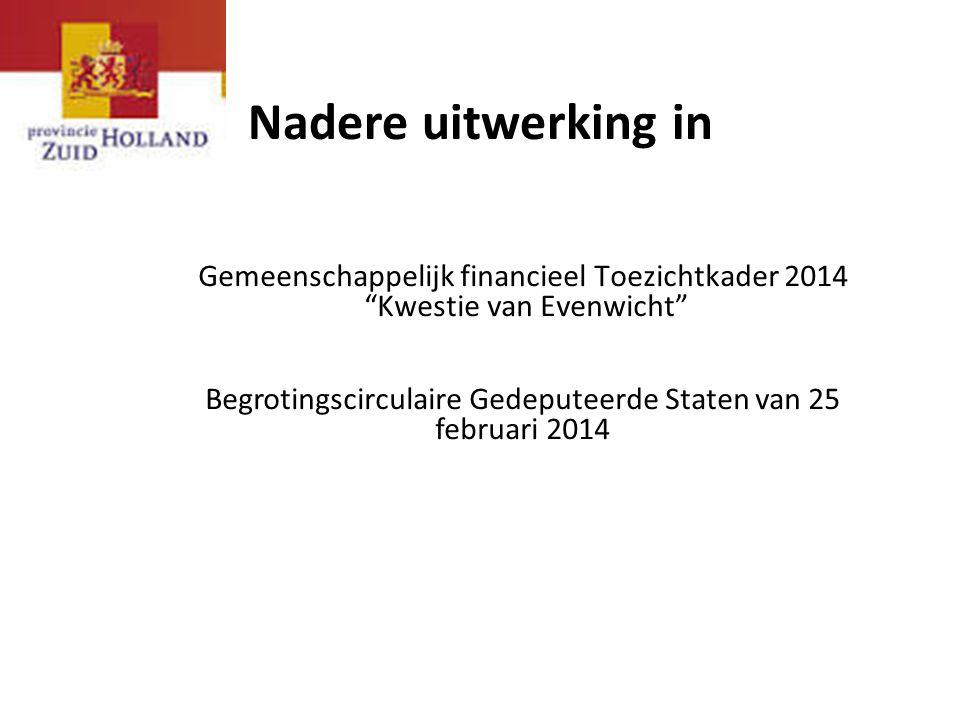 """Nadere uitwerking in Gemeenschappelijk financieel Toezichtkader 2014 """"Kwestie van Evenwicht"""" Begrotingscirculaire Gedeputeerde Staten van 25 februari"""