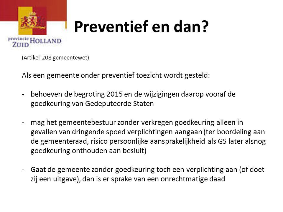 Preventief en dan? (Artikel 208 gemeentewet) Als een gemeente onder preventief toezicht wordt gesteld: -behoeven de begroting 2015 en de wijzigingen d