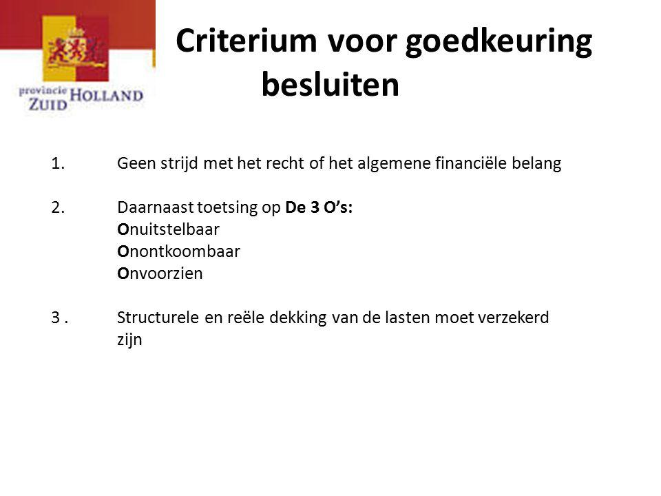 Criterium voor goedkeuring besluiten 1.Geen strijd met het recht of het algemene financiële belang 2. Daarnaast toetsing op De 3 O's: Onuitstelbaar On