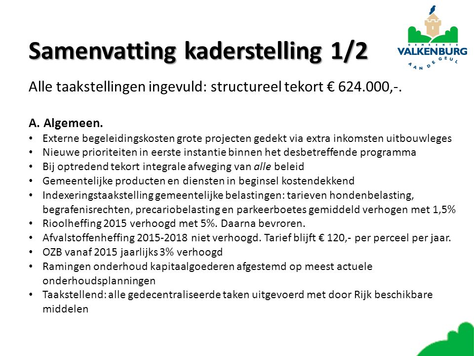 Samenvattingkaderstelling 2/2 Samenvatting kaderstelling 2/2 Alle taakstellingen ingevuld: structureel tekort € 624.000,-.