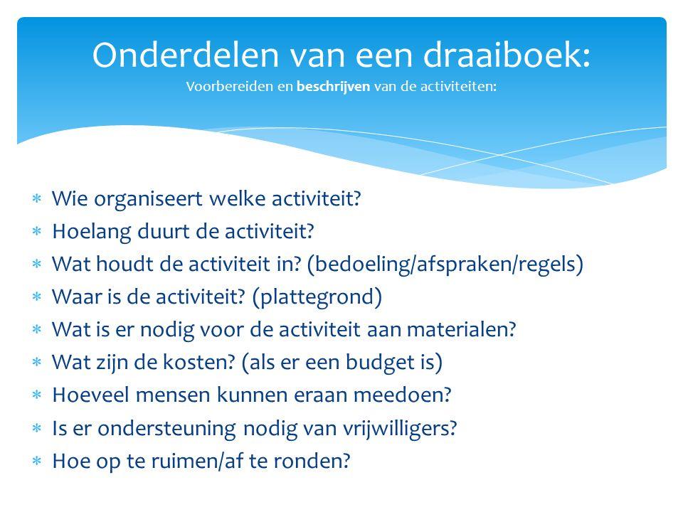  Wie organiseert welke activiteit?  Hoelang duurt de activiteit?  Wat houdt de activiteit in? (bedoeling/afspraken/regels)  Waar is de activiteit?