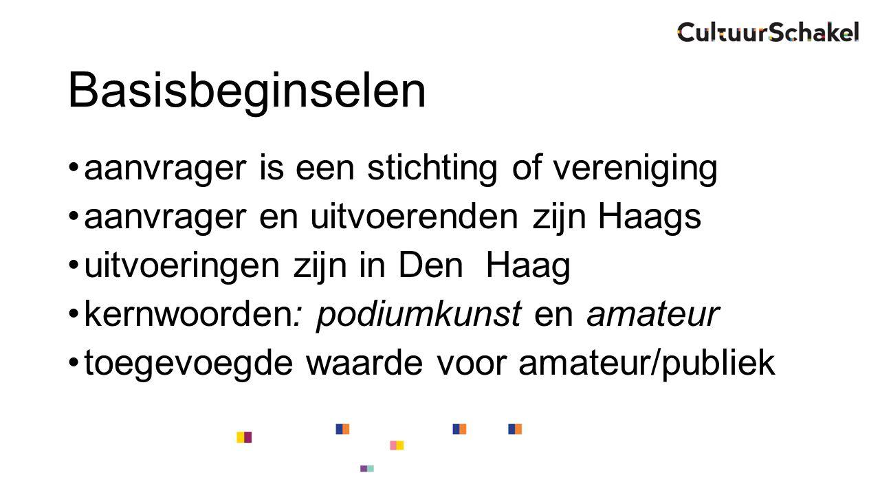 Basisbeginselen aanvrager is een stichting of vereniging aanvrager en uitvoerenden zijn Haags uitvoeringen zijn in Den Haag kernwoorden: podiumkunst en amateur toegevoegde waarde voor amateur/publiek