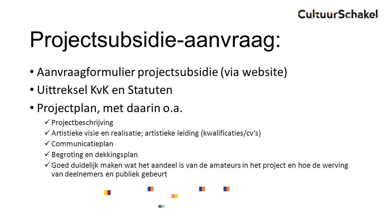 Projectsubsidie-aanvraag: Aanvraagformulier projectsubsidie (via website) Uittreksel KvK en Statuten Projectplan, met daarin o.a.