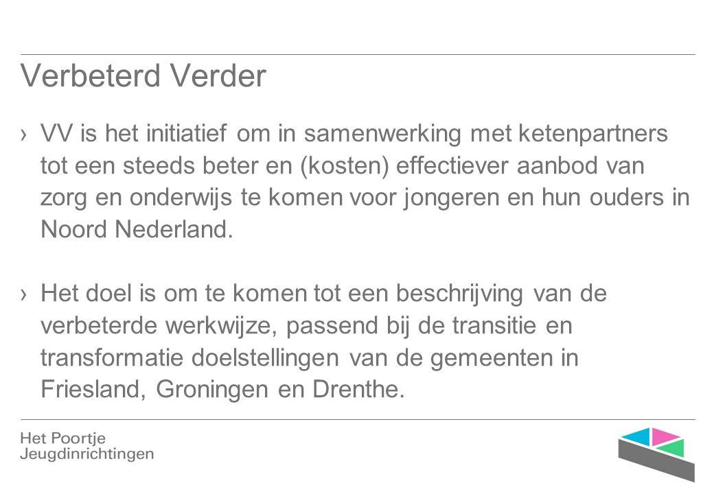 Verbeterd Verder ›VV is het initiatief om in samenwerking met ketenpartners tot een steeds beter en (kosten) effectiever aanbod van zorg en onderwijs te komen voor jongeren en hun ouders in Noord Nederland.