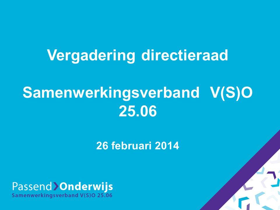 Vergadering directieraad Samenwerkingsverband V(S)O 25.06 26 februari 2014