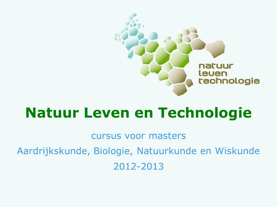 Natuur Leven en Technologie cursus voor masters Aardrijkskunde, Biologie, Natuurkunde en Wiskunde 2012-2013