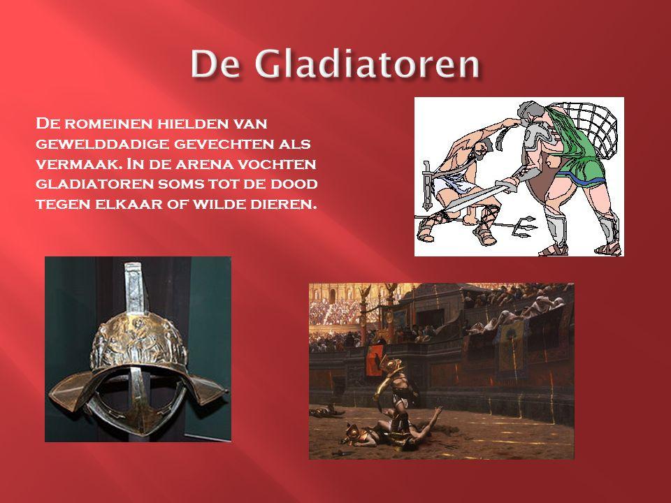 De romeinen hielden van gewelddadige gevechten als vermaak. In de arena vochten gladiatoren soms tot de dood tegen elkaar of wilde dieren.