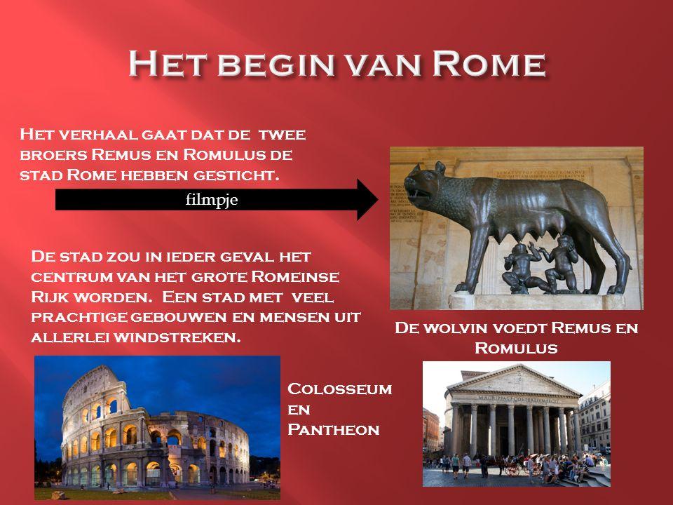 De wolvin voedt Remus en Romulus Het verhaal gaat dat de twee broers Remus en Romulus de stad Rome hebben gesticht. filmpje De stad zou in ieder geval