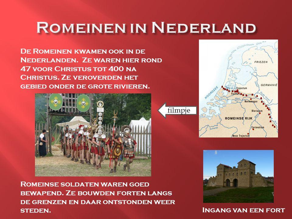 De Romeinen kwamen ook in de Nederlanden. Ze waren hier rond 47 voor Christus tot 400 na Christus. Ze veroverden het gebied onder de grote rivieren. R