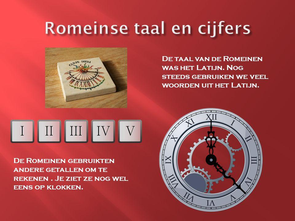 De taal van de Romeinen was het Latijn. Nog steeds gebruiken we veel woorden uit het Latijn. De Romeinen gebruikten andere getallen om te rekenen. Je