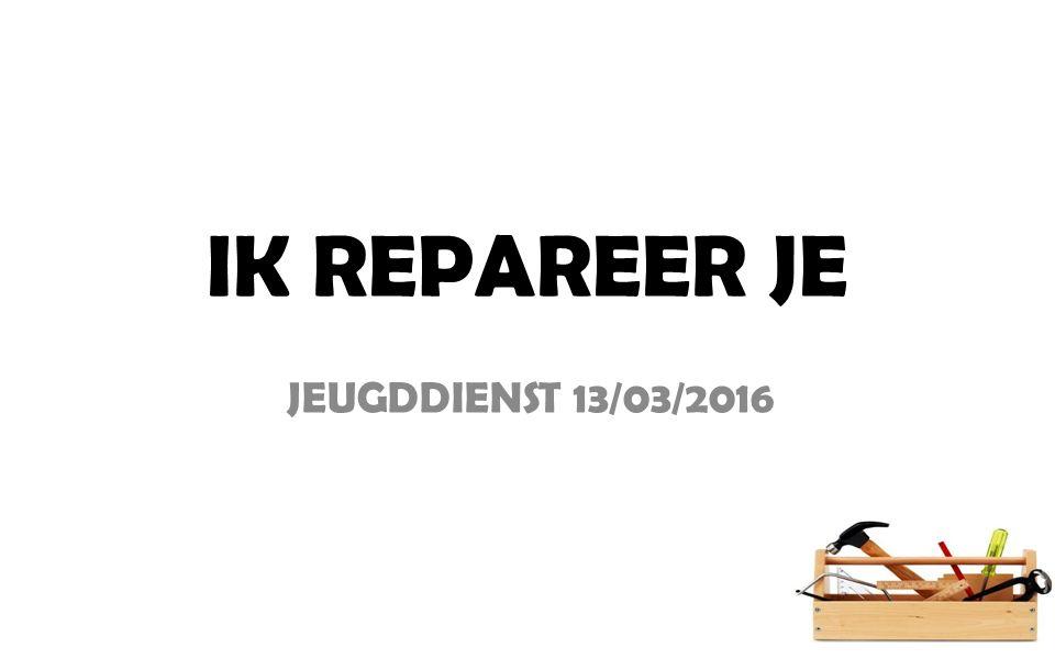 IK REPAREER JE JEUGDDIENST 13/03/2016