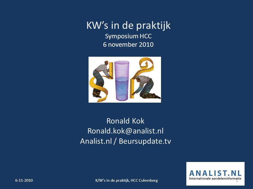 KW's in de praktijk Symposium HCC 6 november 2010 Ronald Kok Ronald.kok@analist.nl Analist.nl / Beursupdate.tv 6-11-20101K/W s in de praktijk, HCC Culemborg