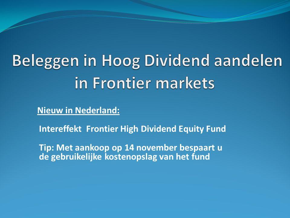 Nieuw in Nederland: Intereffekt Frontier High Dividend Equity Fund Tip: Met aankoop op 14 november bespaart u de gebruikelijke kostenopslag van het fu