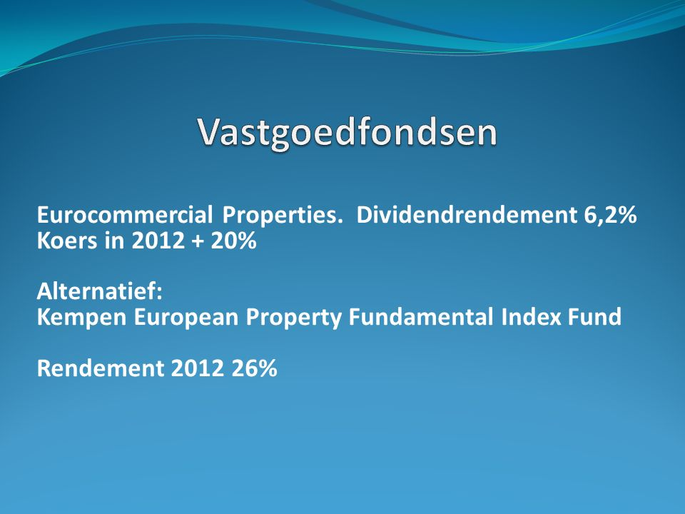 Eurocommercial Properties. Dividendrendement 6,2% Koers in 2012 + 20% Alternatief: Kempen European Property Fundamental Index Fund Rendement 2012 26%