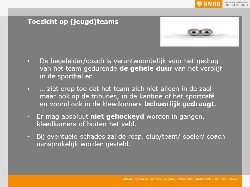 Toezicht op (jeugd)teams De begeleider/coach is verantwoordelijk voor het gedrag van het team gedurende de gehele duur van het verblijf in de sporthal