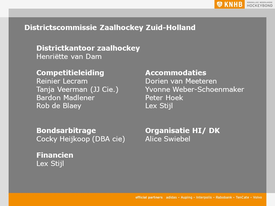 Districtscommissie Zaalhockey Zuid-Holland Districtkantoor zaalhockey Henriëtte van Dam CompetitieleidingAccommodaties Reinier LecramDorien van Meeter