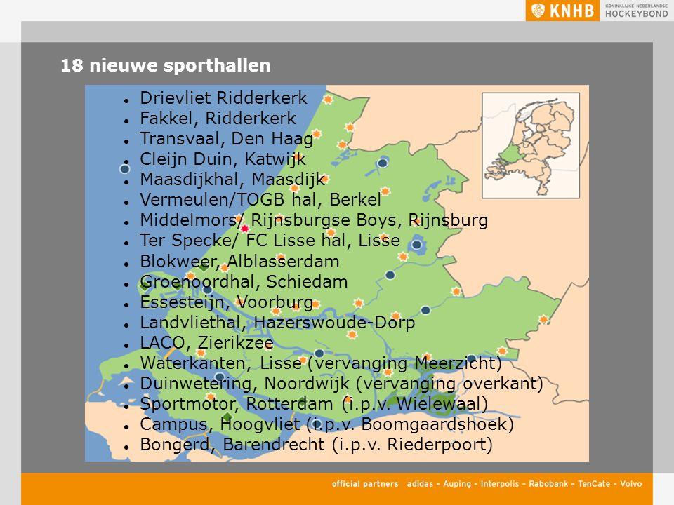 18 nieuwe sporthallen Drievliet Ridderkerk Fakkel, Ridderkerk Transvaal, Den Haag Cleijn Duin, Katwijk Maasdijkhal, Maasdijk Vermeulen/TOGB hal, Berke