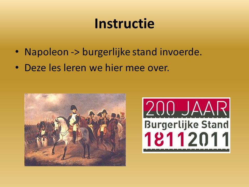Instructie Napoleon -> burgerlijke stand invoerde. Deze les leren we hier mee over.