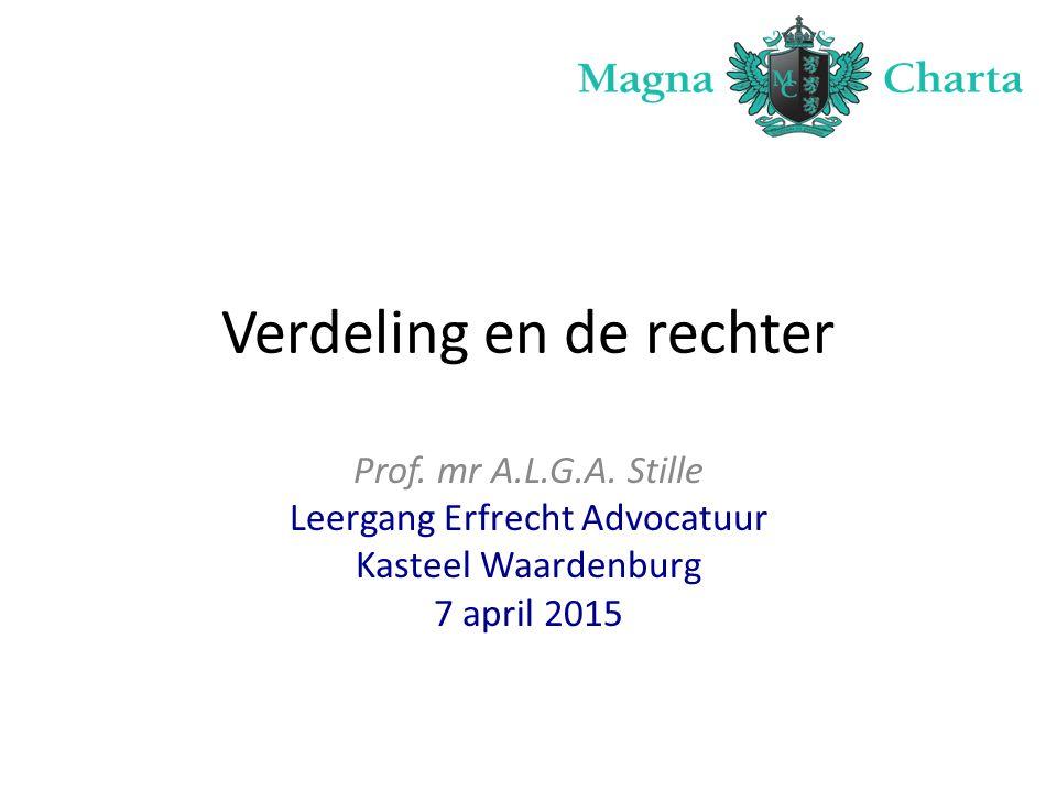 Verdeling en de rechter Prof. mr A.L.G.A. Stille Leergang Erfrecht Advocatuur Kasteel Waardenburg 7 april 2015
