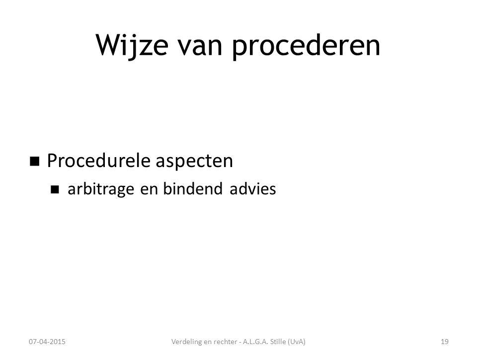 Wijze van procederen Procedurele aspecten arbitrage en bindend advies 07-04-2015Verdeling en rechter - A.L.G.A. Stille (UvA)19