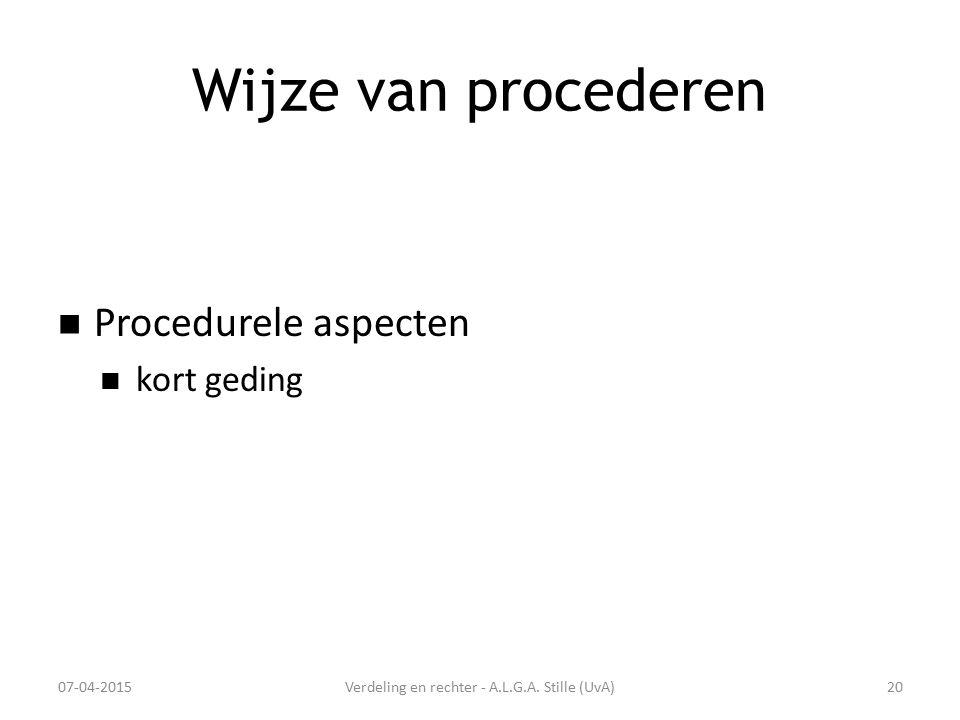 Wijze van procederen Procedurele aspecten kort geding 07-04-2015Verdeling en rechter - A.L.G.A. Stille (UvA)20