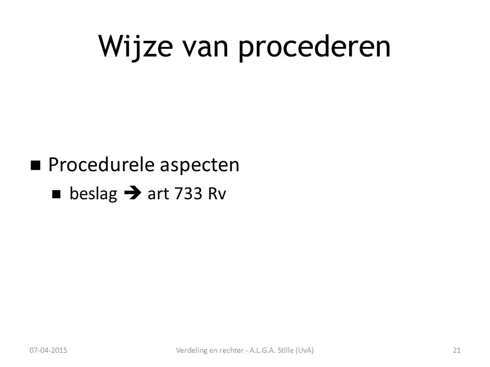 Wijze van procederen Procedurele aspecten beslag  art 733 Rv 07-04-2015Verdeling en rechter - A.L.G.A. Stille (UvA)21