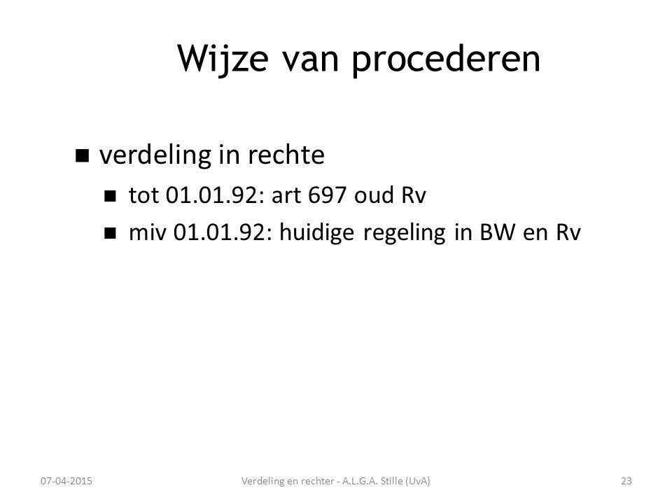 Wijze van procederen verdeling in rechte tot 01.01.92: art 697 oud Rv miv 01.01.92: huidige regeling in BW en Rv 07-04-2015Verdeling en rechter - A.L.