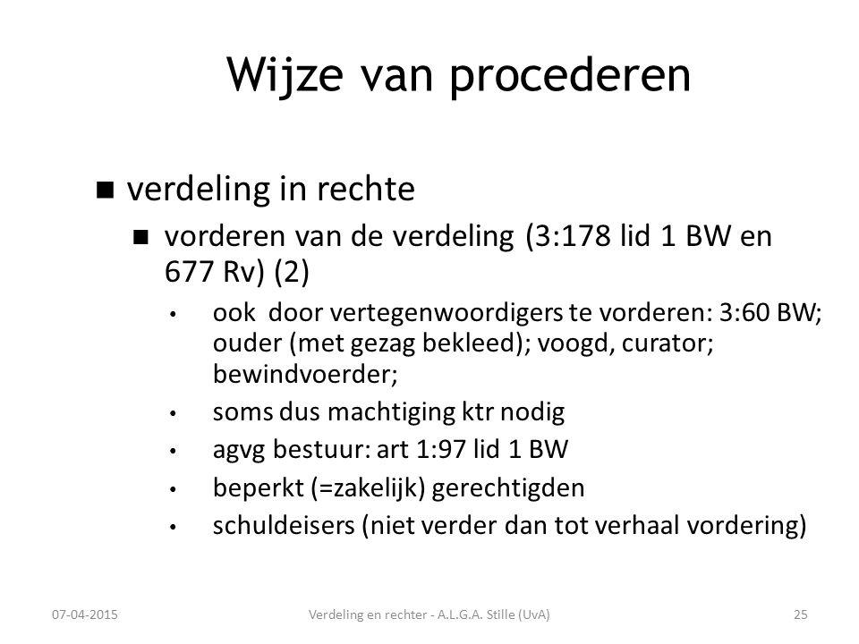 Wijze van procederen verdeling in rechte vorderen van de verdeling (3:178 lid 1 BW en 677 Rv) (2) ook door vertegenwoordigers te vorderen: 3:60 BW; ou