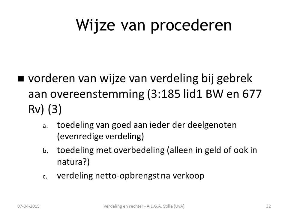 Wijze van procederen vorderen van wijze van verdeling bij gebrek aan overeenstemming (3:185 lid1 BW en 677 Rv) (3) a. toedeling van goed aan ieder der