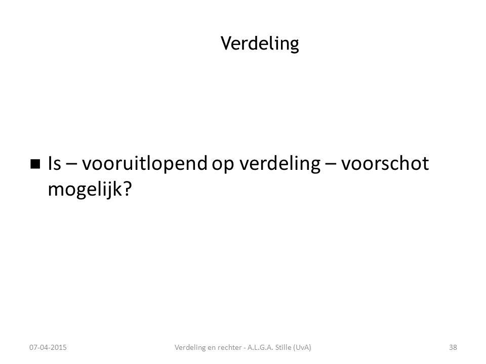 Verdeling Is – vooruitlopend op verdeling – voorschot mogelijk? 07-04-2015Verdeling en rechter - A.L.G.A. Stille (UvA)38