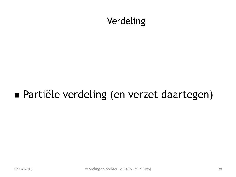 Verdeling Partiële verdeling (en verzet daartegen) 07-04-2015Verdeling en rechter - A.L.G.A. Stille (UvA)39