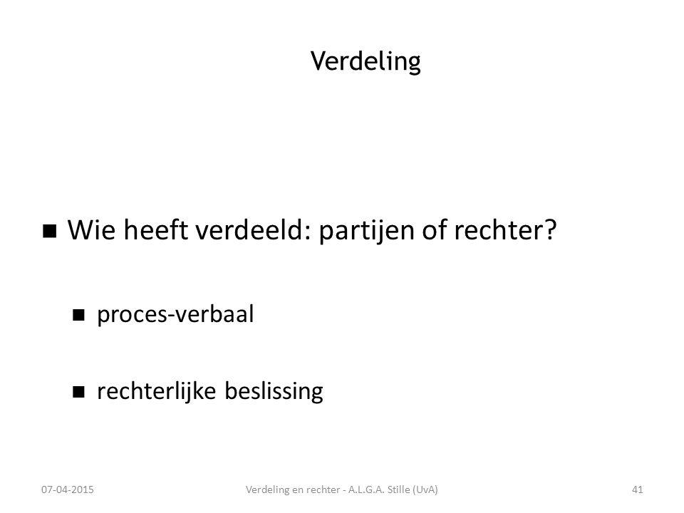 Verdeling Wie heeft verdeeld: partijen of rechter? proces-verbaal rechterlijke beslissing 07-04-2015Verdeling en rechter - A.L.G.A. Stille (UvA)41