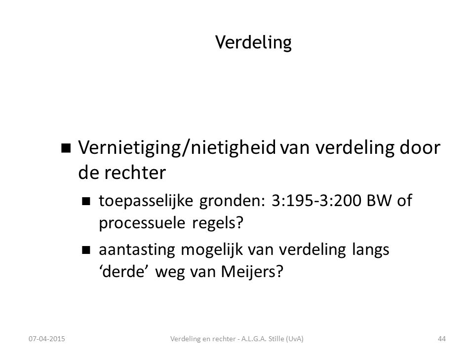 Verdeling Vernietiging/nietigheid van verdeling door de rechter toepasselijke gronden: 3:195-3:200 BW of processuele regels? aantasting mogelijk van v