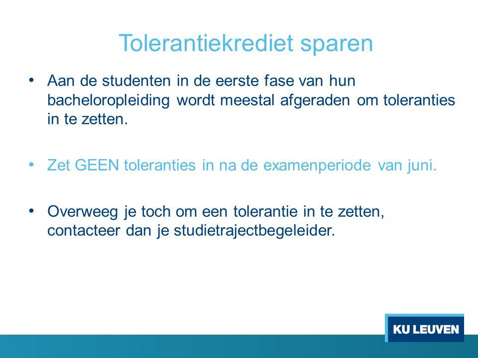 Tolerantiekrediet sparen Aan de studenten in de eerste fase van hun bacheloropleiding wordt meestal afgeraden om toleranties in te zetten.