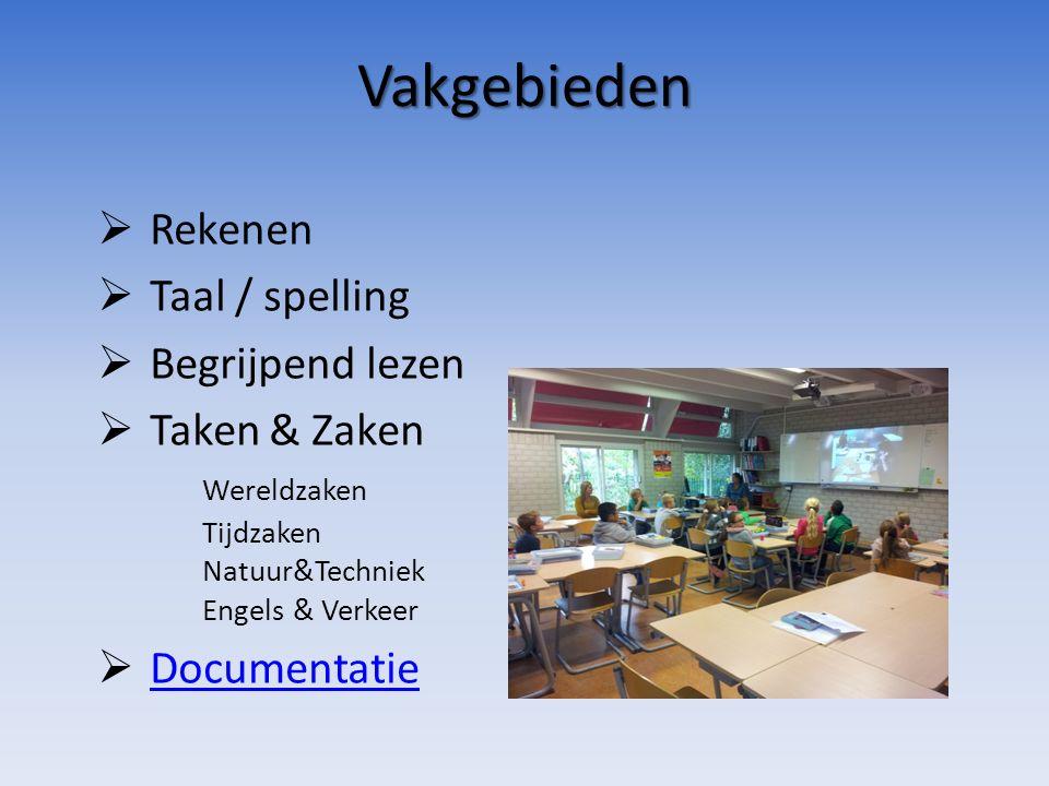 Vakgebieden  Rekenen  Taal / spelling  Begrijpend lezen  Taken & Zaken Wereldzaken Tijdzaken Natuur&Techniek Engels & Verkeer  Documentatie Documentatie