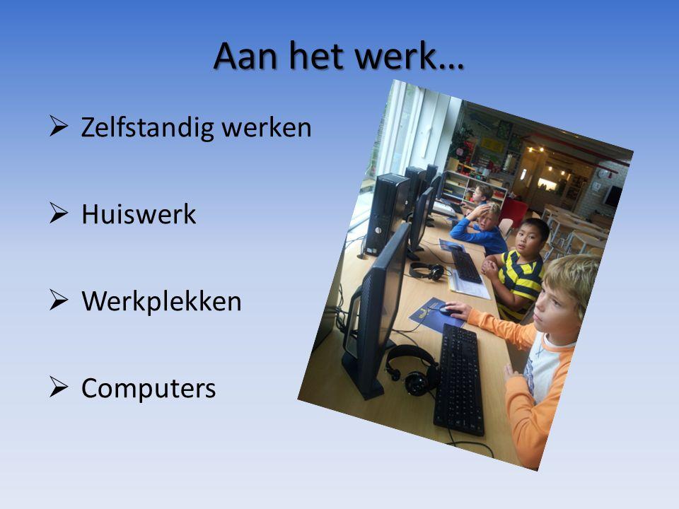 Aan het werk…  Zelfstandig werken  Huiswerk  Werkplekken  Computers