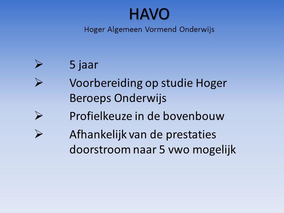 HAVO HAVO Hoger Algemeen Vormend Onderwijs  5 jaar  Voorbereiding op studie Hoger Beroeps Onderwijs  Profielkeuze in de bovenbouw  Afhankelijk van de prestaties doorstroom naar 5 vwo mogelijk