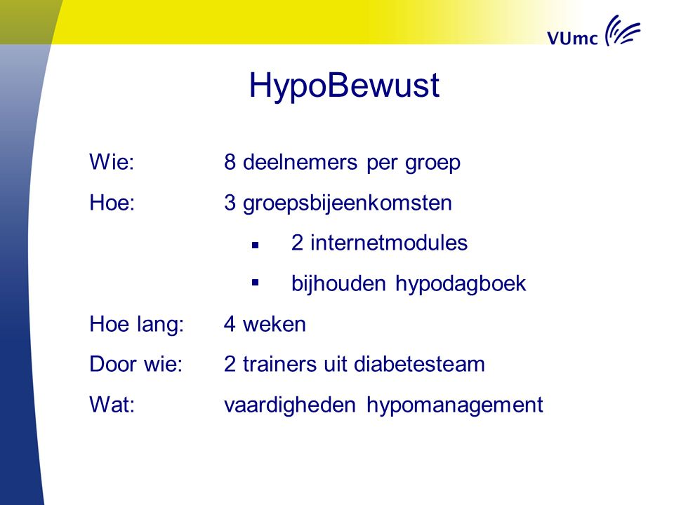 HypoBewust Wie:8 deelnemers per groep Hoe: 3 groepsbijeenkomsten 2 internetmodules bijhouden hypodagboek Hoe lang: 4 weken Door wie:2 trainers uit dia