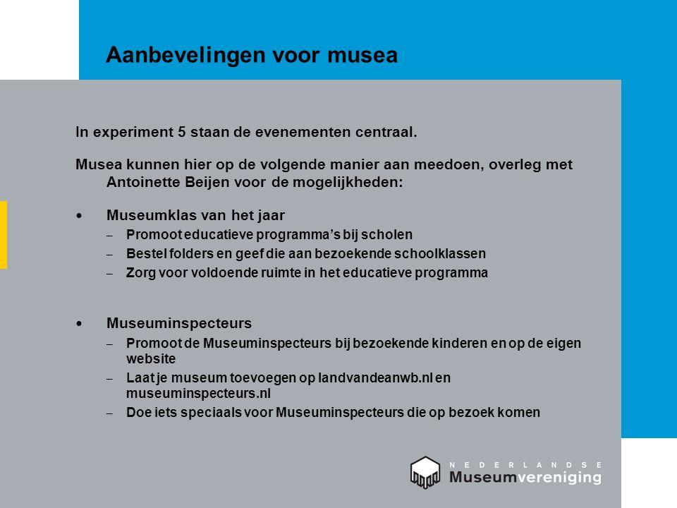 Aanbevelingen voor musea In experiment 5 staan de evenementen centraal. Musea kunnen hier op de volgende manier aan meedoen, overleg met Antoinette Be