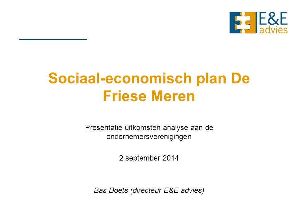 Sociaal-economisch plan De Friese Meren Presentatie uitkomsten analyse aan de ondernemersverenigingen 2 september 2014 Bas Doets (directeur E&E advies)
