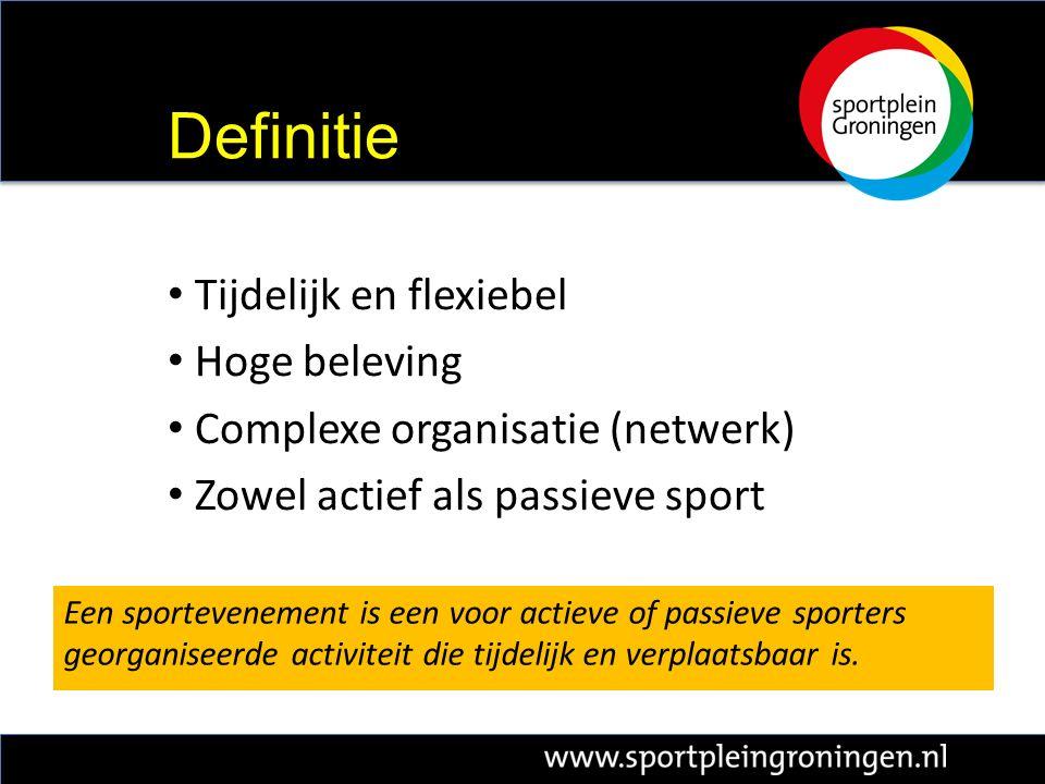 Tijdelijk en flexiebel Hoge beleving Complexe organisatie (netwerk) Zowel actief als passieve sport Definitie Een sportevenement is een voor actieve of passieve sporters georganiseerde activiteit die tijdelijk en verplaatsbaar is.
