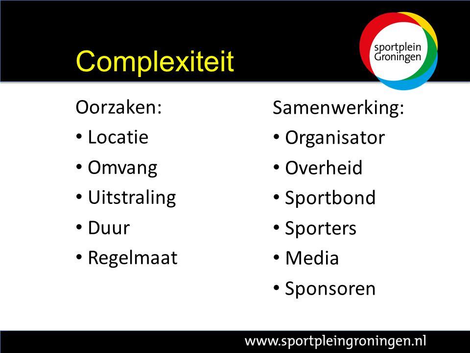 Oorzaken: Locatie Omvang Uitstraling Duur Regelmaat Complexiteit Samenwerking: Organisator Overheid Sportbond Sporters Media Sponsoren